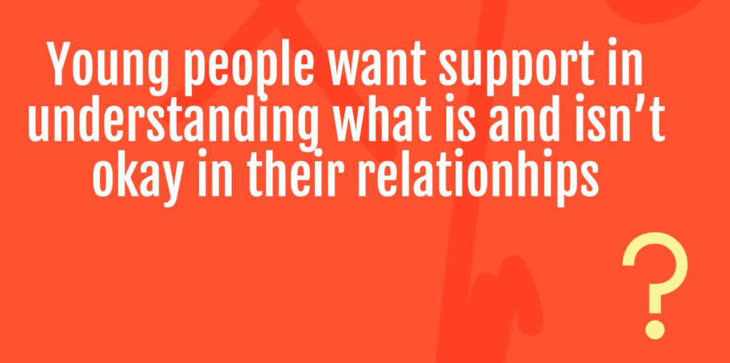 Young people want support in understanding what is and isn't okay in their relationships